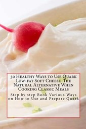 30 Healthy Ways to Use Quark Low-Fat Soft Cheese the Natural Alternative When Cooking Classic Meals