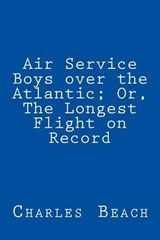 Air Service Boys Over the Atlantic; Or, the Longest Flight on Record | Charles Amory Beach |