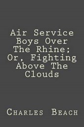 Air Service Boys Over the Rhine; Or, Fighting Above the Clouds