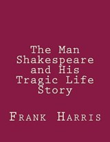 The Man Shakespeare and His Tragic Life Story | Frank Harris |
