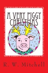 A Very Piggy Christmas | R. W. Mitchell |