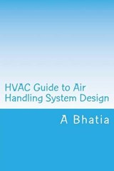 Hvac Guide to Air Handling System Design | A. Bhatia |