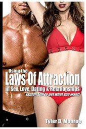 Using the Laws of Attraction in Sex, Love, Dating & Relationships