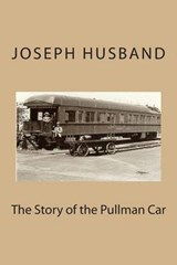 The Story of the Pullman Car | Joseph Husband |