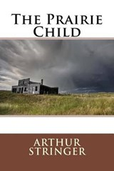 The Prairie Child | Arthur Stringer |