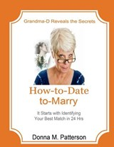 How to Date to Marry -- It Starts with a Plan | Donna M. Patterson |