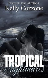 Tropical Nightmares (Tropical Series, #2) | Kelly Cozzone |