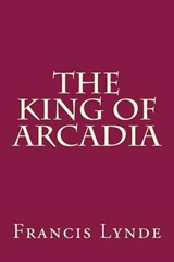 The King of Arcadia | Francis Lynde |
