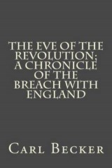 The Eve of the Revolution; A Chronicle of the Breach with England | Carl L. Becker |