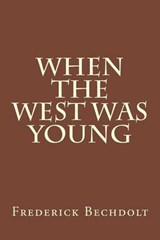 When the West Was Young | Frederick R. Bechdolt |