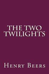 The Two Twilights | Henry a. Beers |