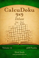 Calcudoku 9x9 Deluxe - Easy to Hard - Volume 12 - 468 Puzzles | Nick Snels |