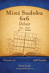 Mini Sudoku 6x6 Deluxe - Easy to Hard - Volume 47 - 468 Puzzles | Nick Snels |