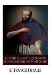 The Secret of Sanctity According to St.Francis de Sales and Father Crasset