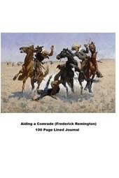 Aiding a Comrade (Frederick Remington) 100 Page Lined Journal