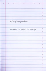 What Is Philosophy? | Giorgio Agamben |