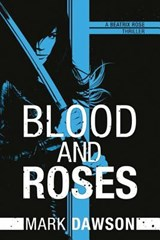 Blood and Roses | Mark Dawson |