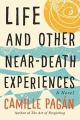 Life and Other Near-Death Experiences | Camille Pagán |