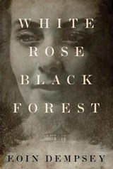 White Rose, Black Forest | Eoin Dempsey |