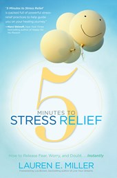 5 Minutes to Stress Relief | Lauren E. Miller |