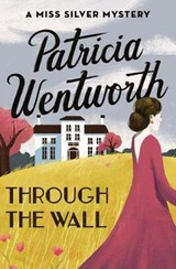 Through the Wall | Patricia Wentworth |