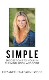 Simple Suggestions to Nourish the Mind, Body, and Spirit | Elizabeth Baldwin-Lodge |