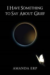 I Have Something to Say about Grief