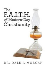 The F.A.I.T.H. of Modern-Day Christianity | Dr Dale I. Morgan |