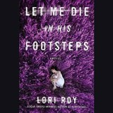 Let Me Die in His Footsteps | Lori Roy |
