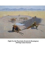 Fight for the Waterhole (Frederick Remington) 100 Page Lined Journal | Unique Journal |