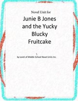 Junie B. Jones and the Yucky Blucky Fruitcake | Loreli of Middle Schoo Novel Units Inc |