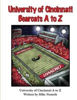 University of Cincinnati Bearcats A to Z | Mike Nemeth |