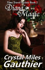 Diana's Magic (Time Travel Society Series, #2) | Crystal Miles Gauthier |