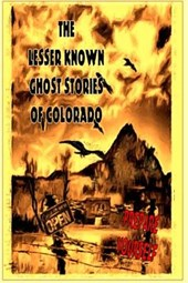 The Lesser Known Ghost Stories of Colorado Book 1 and