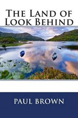 The Land of Look Behind | Paul Cameron Brown |