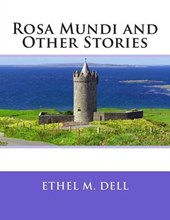 Rosa Mundi and Other Stories | Ethel M. Dell |