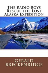 The Radio Boys Rescue the Lost Alaska Expedition | Gerald Breckenridge |