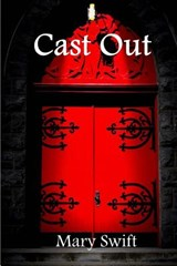 Cast Out | Mary Swift |