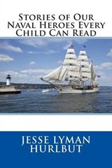 Stories of Our Naval Heroes Every Child Can Read | Jesse Lyman Hurlbut |