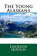 The Young Alaskans | Emerson Hough |