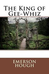 The King of Gee-Whiz | Emerson Hough |