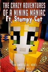 The Crazy Adventures of a Mining Maniac Ft. Stampy Cat | Griffin Mosley |
