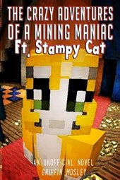 The Crazy Adventures of a Mining Maniac Ft. Stampy Cat