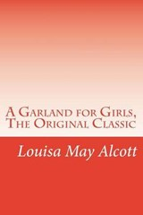A Garland for Girls, the Original Classic | Louisa May Alcott |