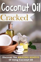 Coconut Oil Cracked - Discover the Amazing Benefits of Using