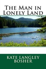 The Man in Lonely Land | Kate Langley Bosher |