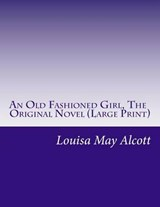 An Old Fashioned Girl, the Original Novel | Louisa May Alcott |