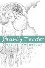 Bravely Tender | Heather Wednesday |