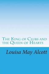 The King of Clubs and the Queen of Hearts | Louisa May Alcott |