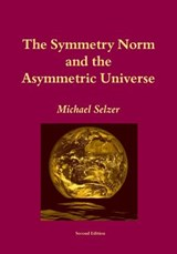 The Symmetry Norm and the Asymmetric Universe | Michael Selzer |